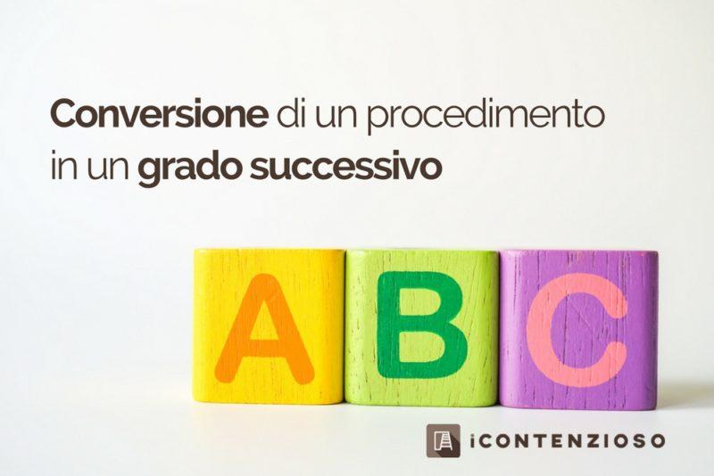 iContenzioso ABC: Conversione di un procedimento in un grado successivo