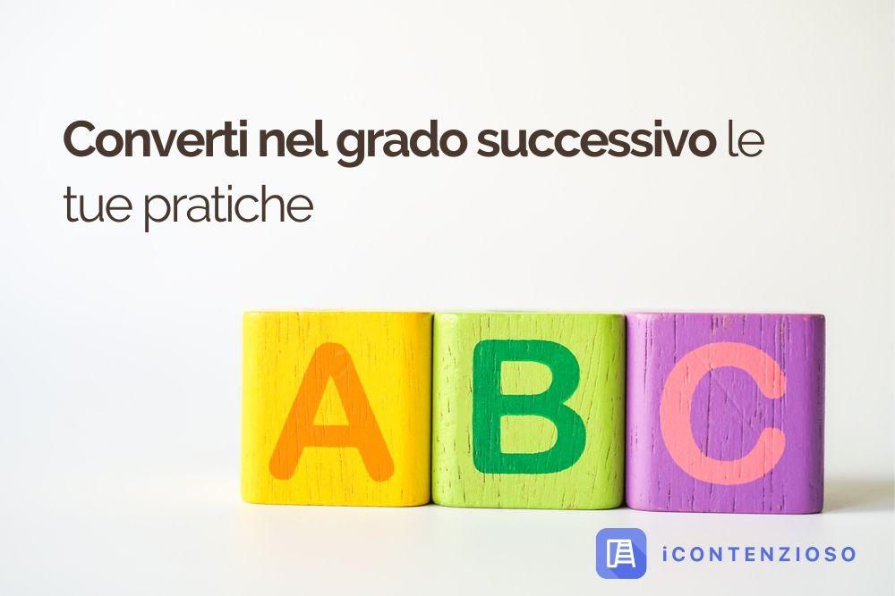 ABC 6 Converti nel grado successivo le tue pratiche | iContenzioso